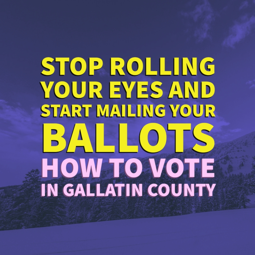 Stop Rolling Your Eyes and Start Mailing Your Ballots: How to Vote in Gallatin County